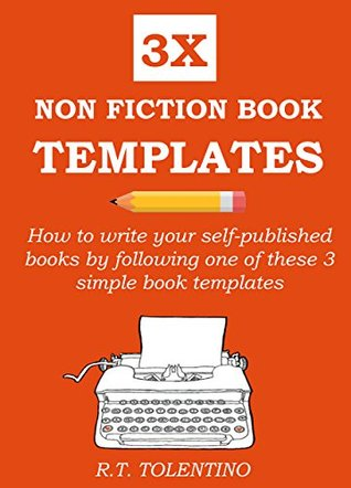 3X NON FICTION BOOK TEMPLATES: How to write your self-published books by following one of these 3 simple book templates (Plug & Write 1)