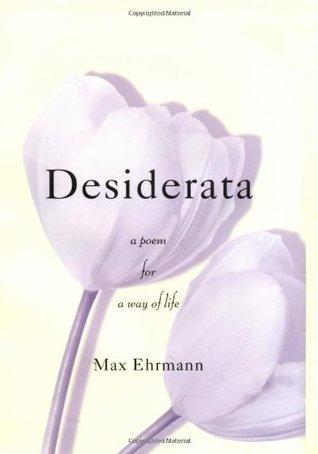 Desiderata A Poem For A Way Of Life By Max Ehrmann