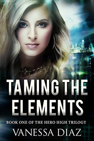 Taming the Elements: Book One of the Hero High Trilogy: A Young Adult Fantasy Novel, Featuring Beings with Supernatural Powers and More!!