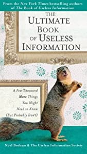 The Ultimate Book of Useless Information: A Few Thousand More Things You Might Need to Know