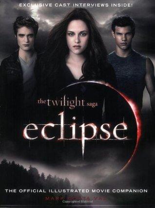 Eclipse: The Complete Illustrated Movie Companion (The Twilight Saga: The Official Illustrated Movie Companion, #3)