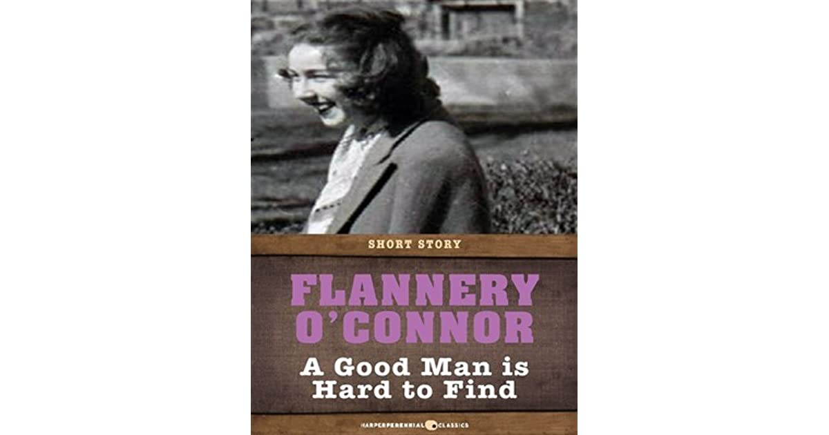 a summary of a good man is hard to find by flannery oconnor In a good man is hard to find by flannery o'connor we have the theme of fear, appearance, nostalgia, selfishness and grace taken from her collection of the same name the story is narrated in the third person by an unnamed narrator and very early on in the story the reader realises that o'connor is delving into one.