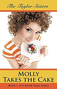 Molly Takes the Cake: Book 1 of the River Oaks Series