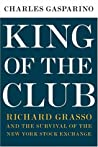 King of the Club: Richard Grasso and the Survival of the New York Stock Exchange