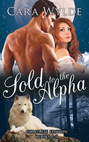 Sold to the Alpha by Cara Wylde