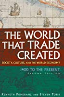 The World That Trade Created: Society, Culture, and the World Economy, 1400 to the Present (Stories and Studies in World History)