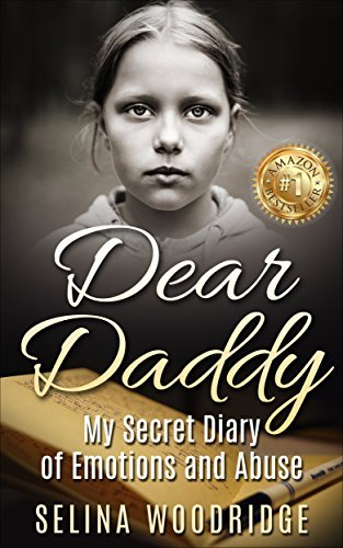 Dear Daddy: My Secret Diary of Emotions and Abuse Selina Woodridge