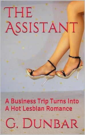 The Assistant: A Business Trip Turns Into A Hot Lesbian Romance