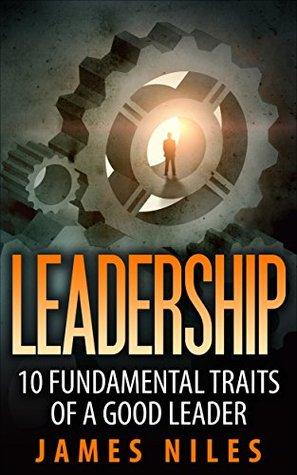 Leadership: 10 Fundamental Traits Of A Good Leader