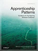 Apprenticeship Patterns: Guidance for the Aspiring Software Craftsman