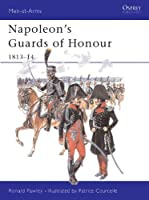 Napoleon's Guards of Honour: 1813-14 (Men-At-Arms)
