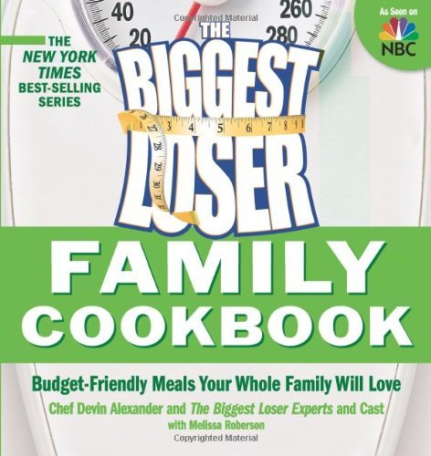 The Biggest Loser family cookbook   budget-friendly meals your whole family will love (2009, Rodale)