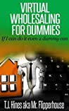 Virtual Wholesaling for Dummies: If I Can Do It Even a Dummy Can