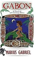 Gabon: A Magical Novel of Nineteenth Century Africa