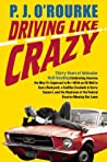 Driving Like Crazy: Thirty Years of Vehicular Hellbending, Celebrating America the Way It's Supposed to Be--With an Oil Well in Every Backyard, a Cadillac Escalade in Every Carport, and the Chairman of the Federal Reserve Mowing Our Lawn