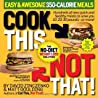 Cook This, Not That!: Easy & Awesome 350-Calorie Meals
