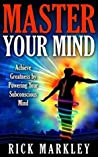 Master Your Mind: Achieve Greatness by Powering Your Subconscious Mind [mental power, mind control, thought control] (brain power, subconcious mind power, NLP, Neuro Linguistic Programming)