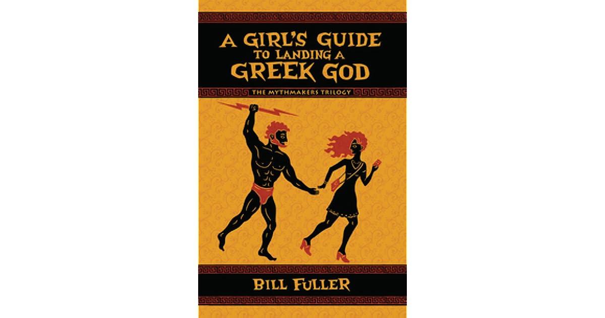 A Girl's Guide to Landing a Greek God by Bill Fuller