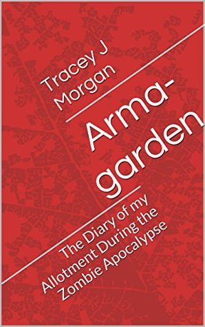 Arma-garden: The Diary of my Allotment During the Zombie Apocalypse (Part 1)
