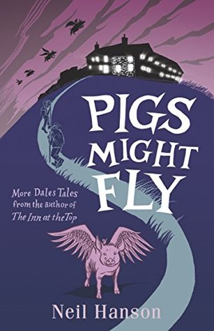 Pigs Might Fly: More Dales Tales from the author of The Inn at the Top