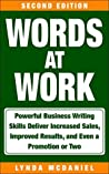 Words at Work: Powerful Business Writing Skills Deliver Increased Sales, Improved Results, and Even a Promotion or Two