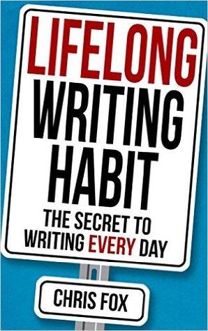 Lifelong Writing Habit by Chris  Fox