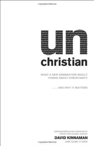 unChristian: What a New Generation Really Thinks about Christianity... and Why It Matters