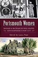 Portsmouth Women: Madams & Matriarchs Who Shaped New Hampshire's Port City (American Heritage)