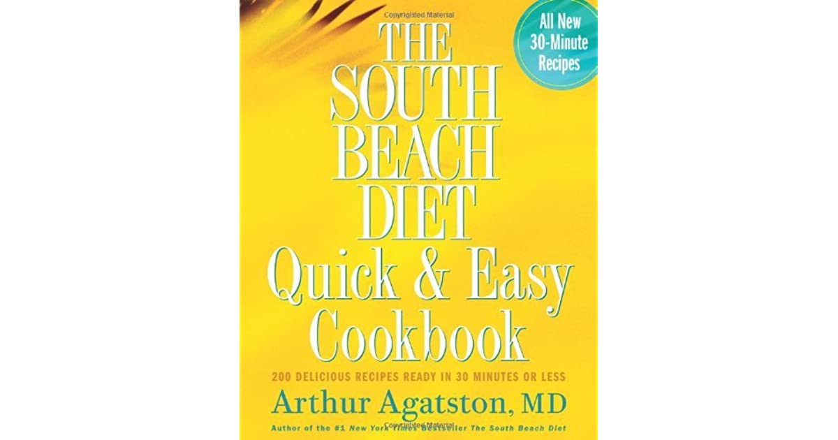 200 Delicious Recipes Ready in 30 Minutes or Less The South Beach Diet Quick and Easy Cookbook