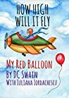 How High Will It Fly?: (My Red Balloon)