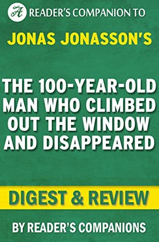 The 100-Year-Old Man Who Climbed Out the Window and Disappeared: By Jonas Jonasson | Digest & Review