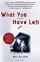 What You Have Left: A Novel