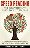 Speed Reading: The Comprehensive Guide To Speed Reading – Increase Your Reading Speed By 300% Using: Speed Reading Techniques, Reading Comprehension Techniques, And Accelerated Learning Techniques