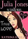True Love (Julia Jones: The Teenage Years #3)