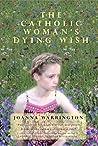 The Catholic Woman's Dying Wish by Joanna Warrington