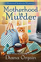 Motherhood is Murder (Maternal Instincts Mystery #2)
