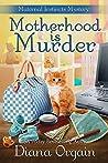 Motherhood is Murder (Maternal Instincts Mystery #2)