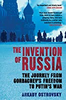 The invention of russia from gorbachevs freedom to putins war by the invention of russia the journey from gorbachevs freedom to putins war fandeluxe Choice Image