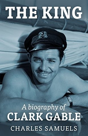 The King: A Biography of Clark Gable