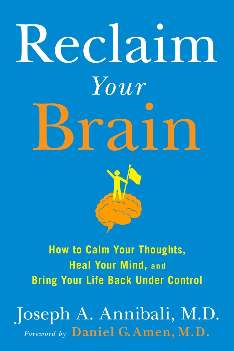 Book cover Reclaim Your Brain  How to Calm Your Thoughts, Heal Your Mind, and Bring Your Life Back Under Control (2015, Avery)