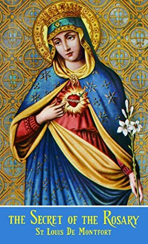 The Secret of the Rosary (with Supplemental Reading: (The Classics Made Simple: True Devotion to Mary) [Illustrated]