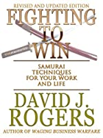 Fighting to Win: Samurai Techniques for Your Work and Life