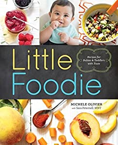 Little Foodie: Baby Food Recipes for Babies and Toddlers with Taste