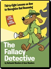 The Fallacy Detective: Thirty-Eight Lessons on How to Recognize Bad Reasoning (2009 Edition)