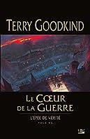 Le Cœur de la guerre (Richard and Kahlan, #4)