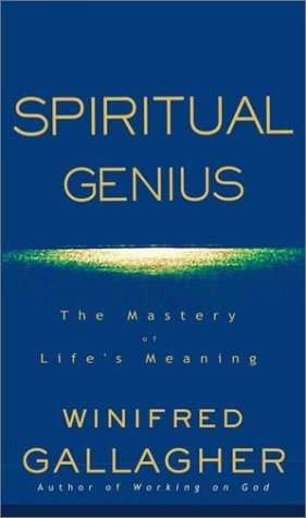 Spiritual Genius: The Mastery of Life's Meaning by Winifred Gallagher