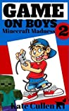 Game on Boys 2: Minecraft Madness: A hilarious action adventure for children 9-12 with cartoons. (Game on Boys Series)