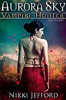 Bad Blood (Aurora Sky: Vampire Hunter, Vol. 3)