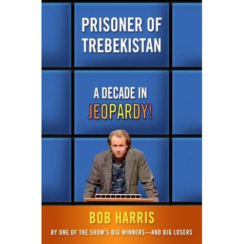 Prisoner Of Trebekistan A Decade In Jeopardy By Bob Harris