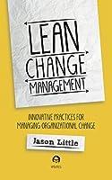 Lean Change Management: Innovative practices for managing organizational change